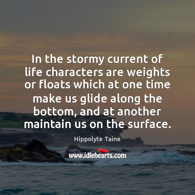 In the stormy current of life characters are weights or floats which Image