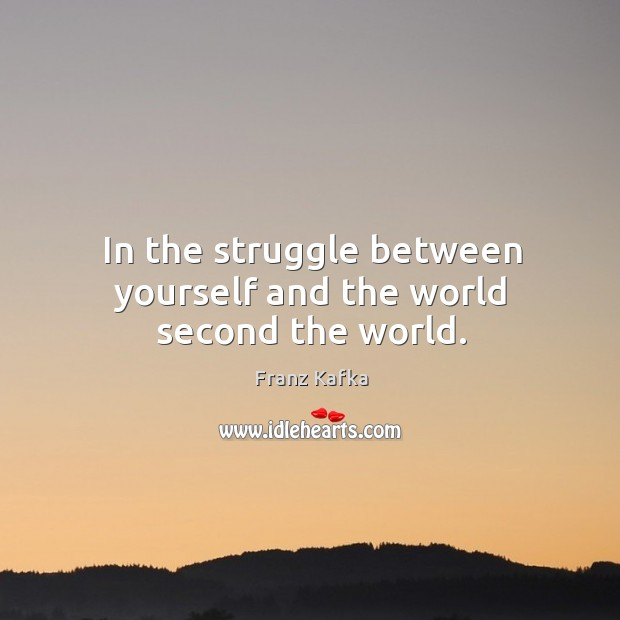 Image, In the struggle between yourself and the world second the world.