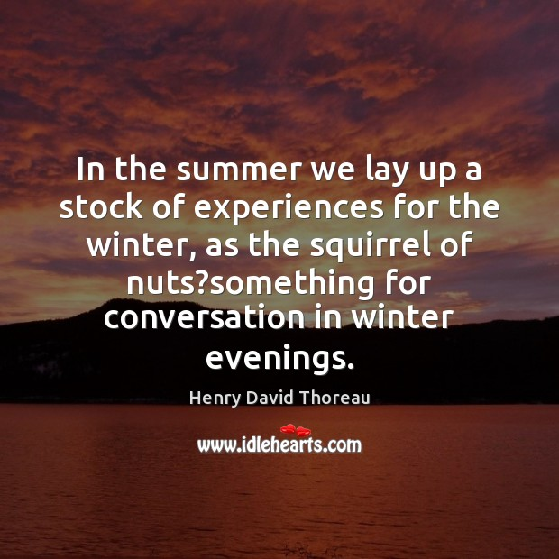 In the summer we lay up a stock of experiences for the Winter Quotes Image