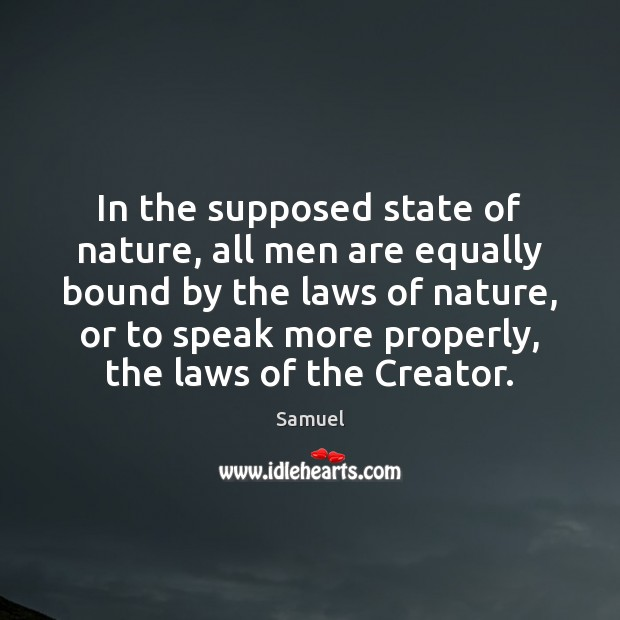 In the supposed state of nature, all men are equally bound by Samuel Picture Quote