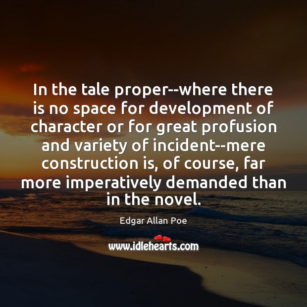 In the tale proper–where there is no space for development of character Edgar Allan Poe Picture Quote