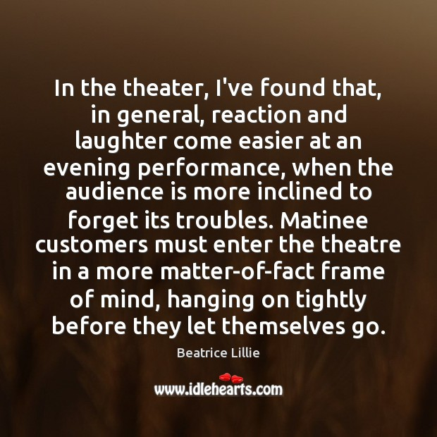 Image, In the theater, I've found that, in general, reaction and laughter come