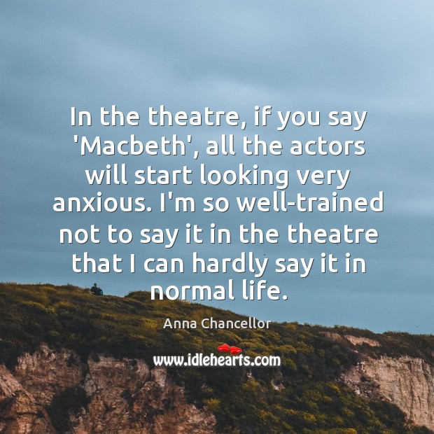 Image, In the theatre, if you say 'Macbeth', all the actors will start