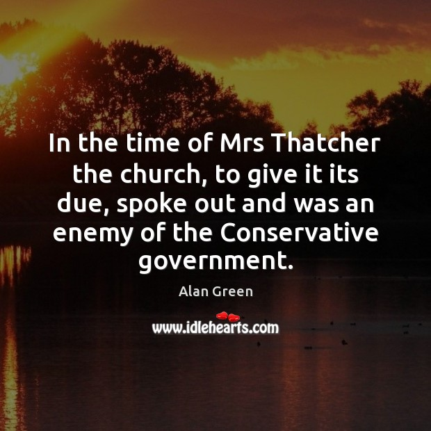 In the time of Mrs Thatcher the church, to give it its Image