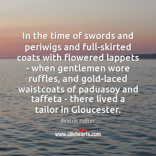 In the time of swords and periwigs and full-skirted coats with flowered Beatrix Potter Picture Quote