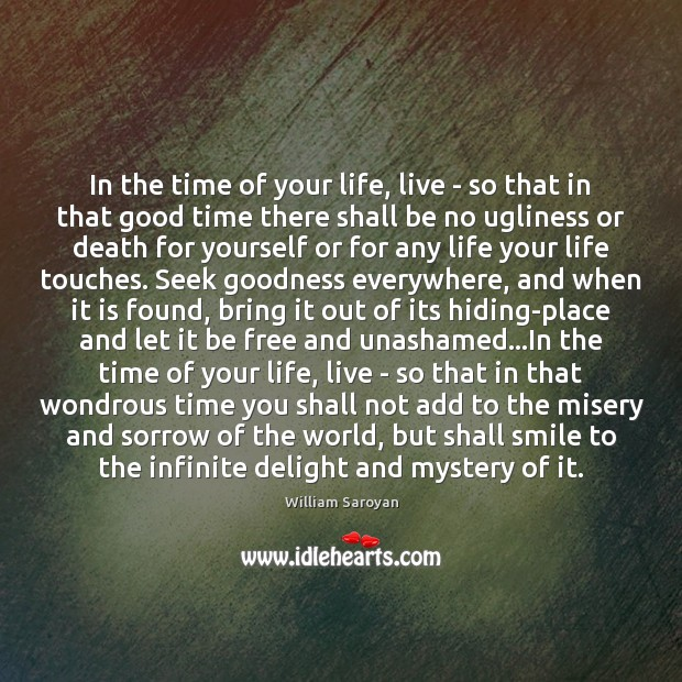 In the time of your life, live – so that in that William Saroyan Picture Quote