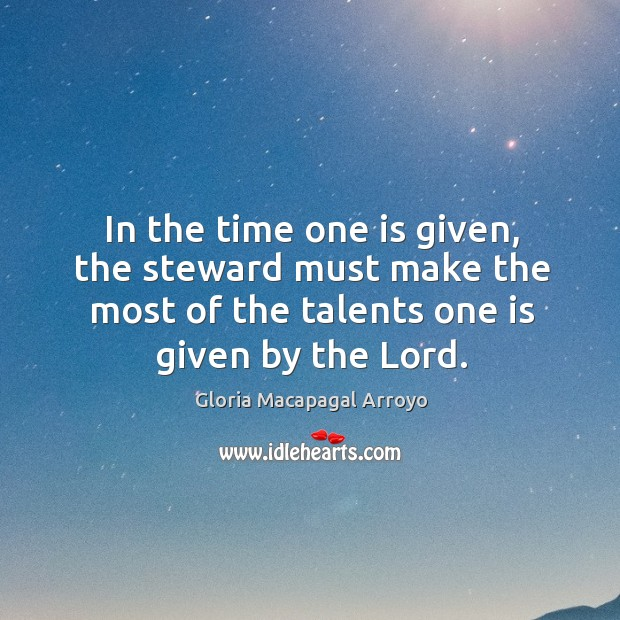 In the time one is given, the steward must make the most of the talents one is given by the lord. Image