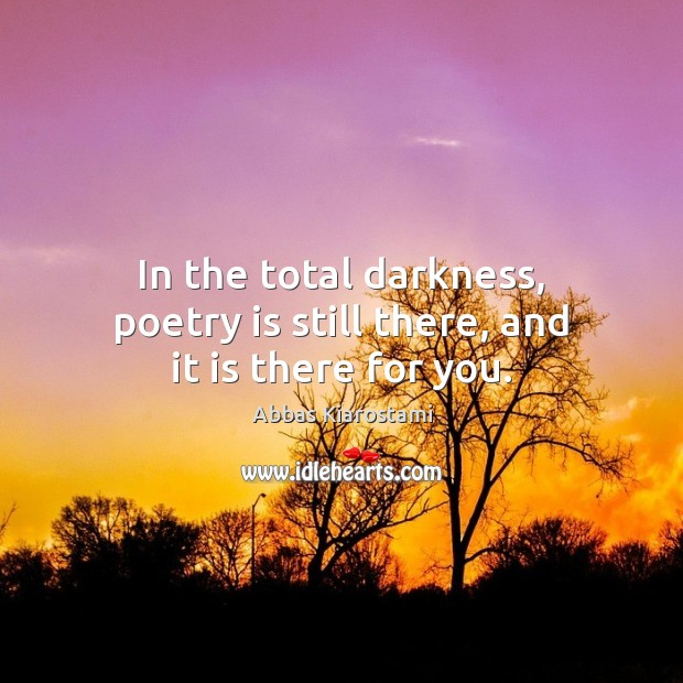 Image, In the total darkness, poetry is still there, and it is there for you.