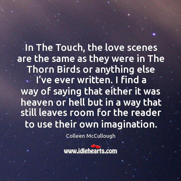 In the touch, the love scenes are the same as they were in the thorn birds or anything else I've ever written. Image