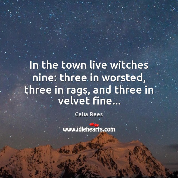 In the town live witches nine: three in worsted, three in rags, Image