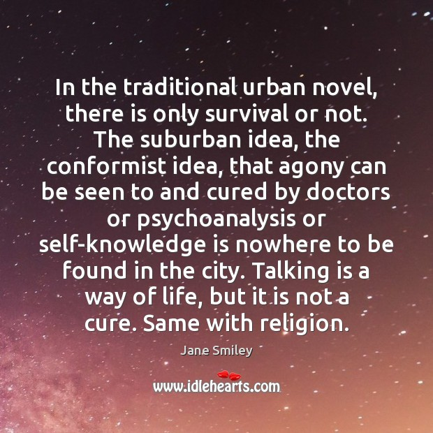 In the traditional urban novel, there is only survival or not. The Jane Smiley Picture Quote