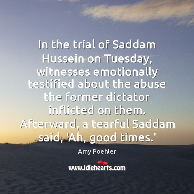 In the trial of Saddam Hussein on Tuesday, witnesses emotionally testified about Image