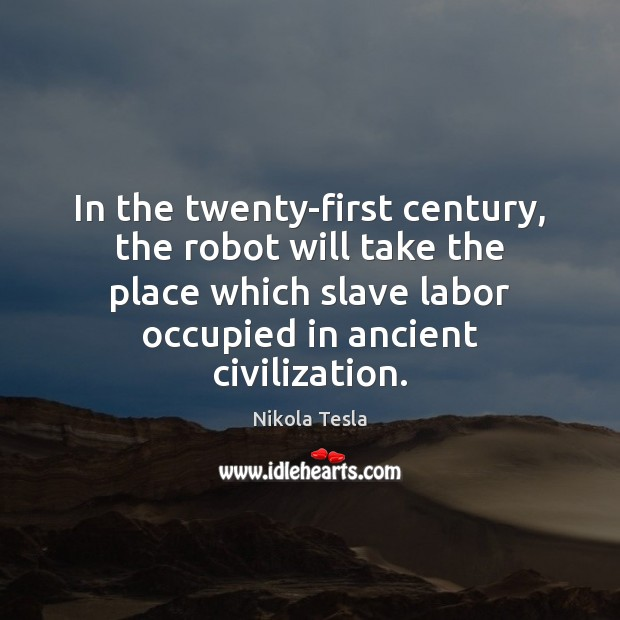 In the twenty-first century, the robot will take the place which slave Nikola Tesla Picture Quote