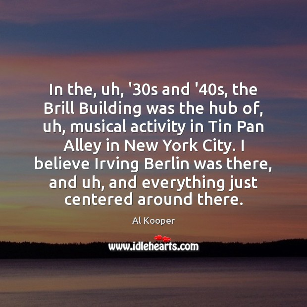 Image, In the, uh, '30s and '40s, the Brill Building was