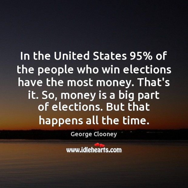 In the United States 95% of the people who win elections have the George Clooney Picture Quote