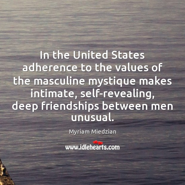 In the United States adherence to the values of the masculine mystique Image