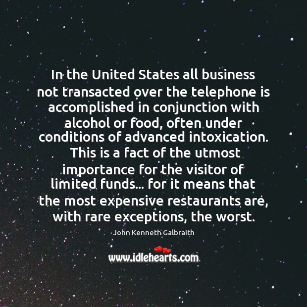In the United States all business not transacted over the telephone is John Kenneth Galbraith Picture Quote