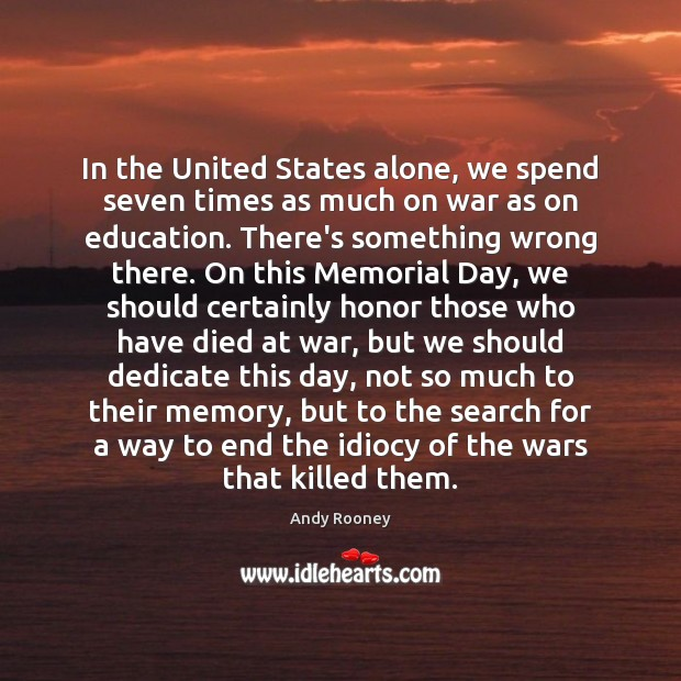 In the United States alone, we spend seven times as much on Memorial Day Quotes Image