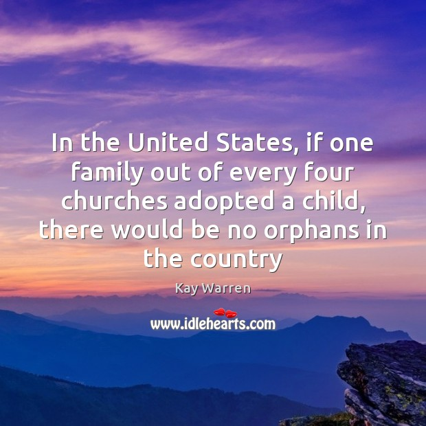 In the United States, if one family out of every four churches Kay Warren Picture Quote