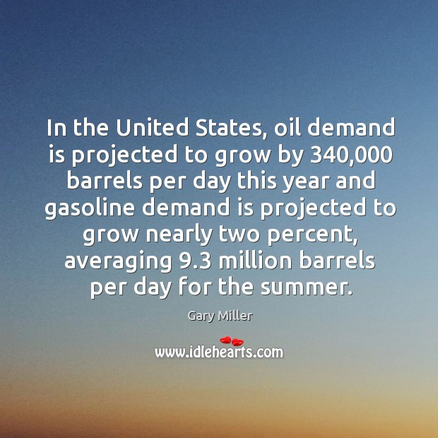 In the united states, oil demand is projected to grow by 340,000 barrels Image
