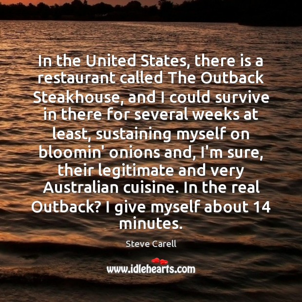 In the United States, there is a restaurant called The Outback Steakhouse, Steve Carell Picture Quote