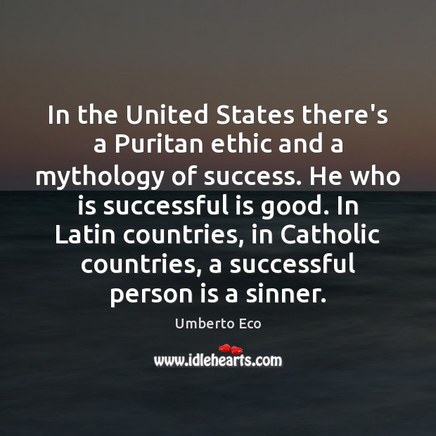Image, In the United States there's a Puritan ethic and a mythology of