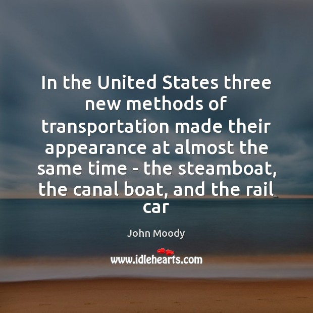 In the United States three new methods of transportation made their appearance John Moody Picture Quote