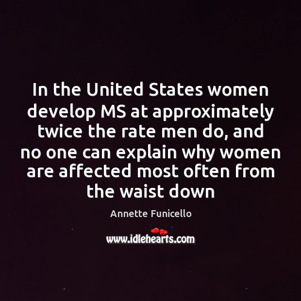 In the United States women develop MS at approximately twice the rate Image