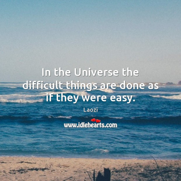 In the Universe the difficult things are done as if they were easy. Image