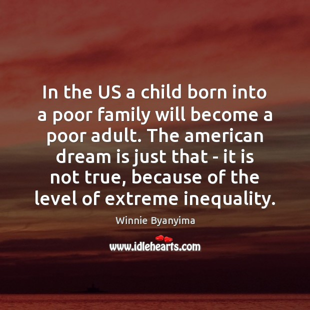 In the US a child born into a poor family will become Dream Quotes Image