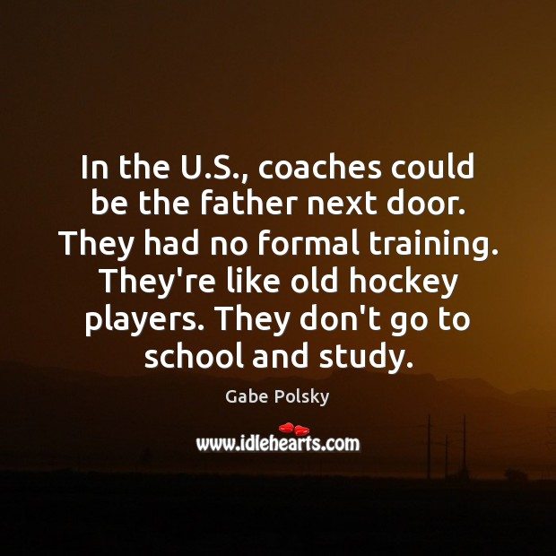 In the U.S., coaches could be the father next door. They Image