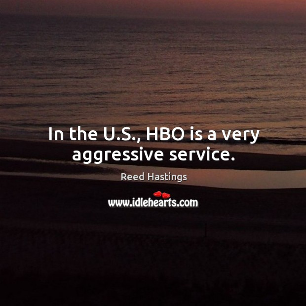 In the u.s., hbo is a very aggressive service. Image