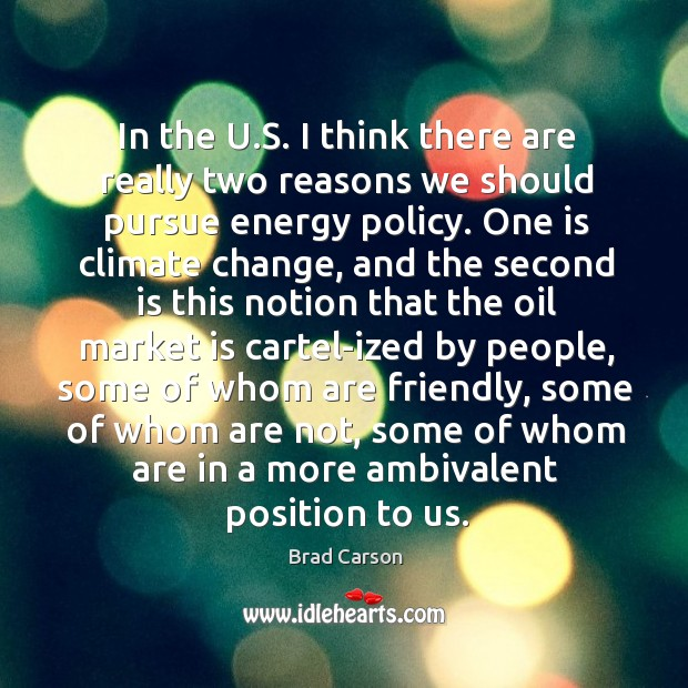 Image, In the u.s. I think there are really two reasons we should pursue energy policy.