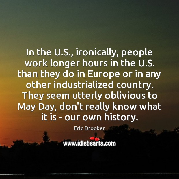 In the U.S., ironically, people work longer hours in the U. Image