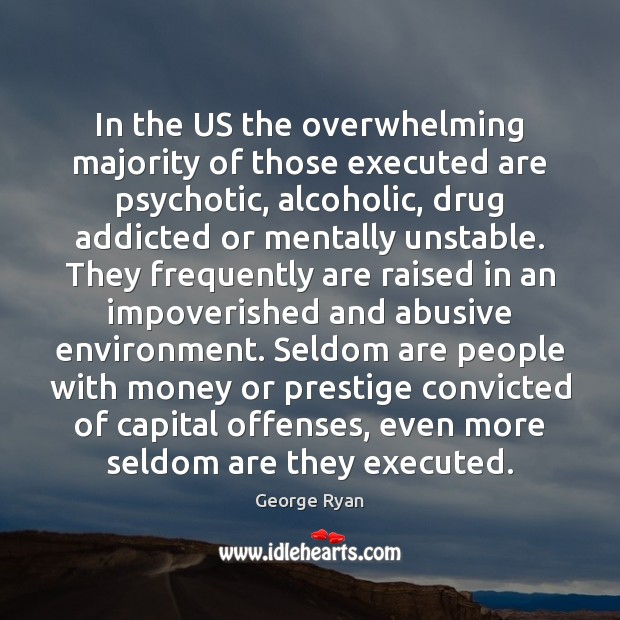 In the US the overwhelming majority of those executed are psychotic, alcoholic, Image