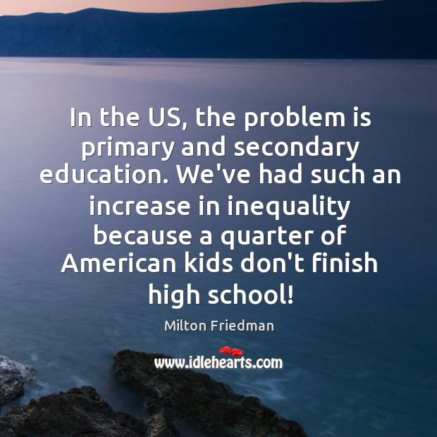 In the US, the problem is primary and secondary education. We've had Image