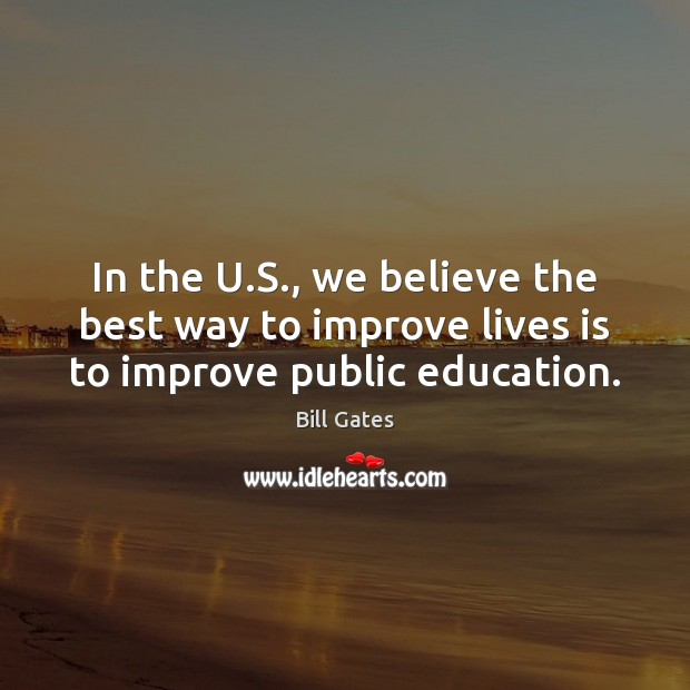 In the U.S., we believe the best way to improve lives is to improve public education. Image