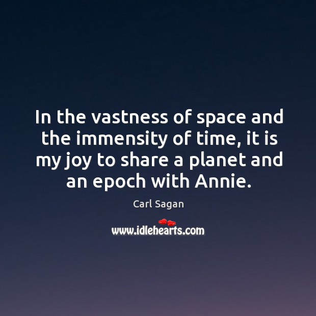 In the vastness of space and the immensity of time, it is Image
