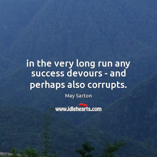 In the very long run any success devours – and perhaps also corrupts. Image