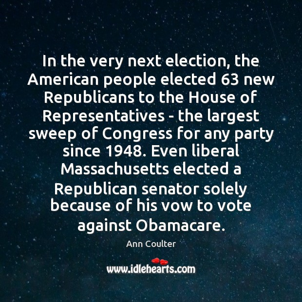 In the very next election, the American people elected 63 new Republicans to Ann Coulter Picture Quote