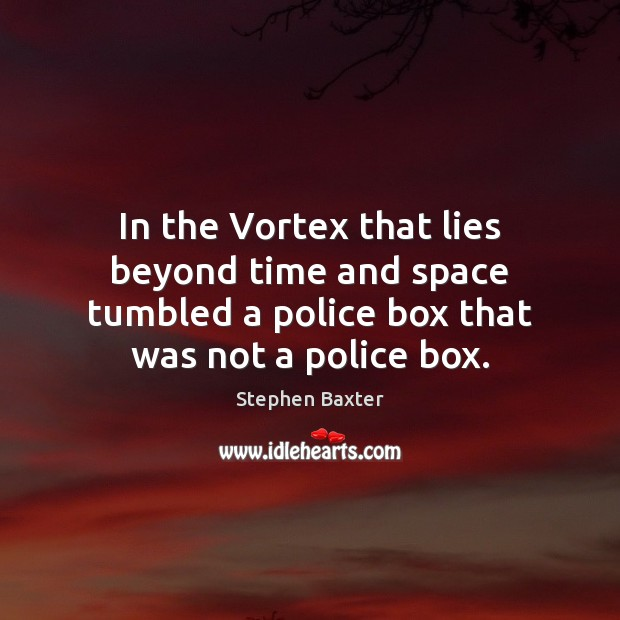 In the Vortex that lies beyond time and space tumbled a police Image