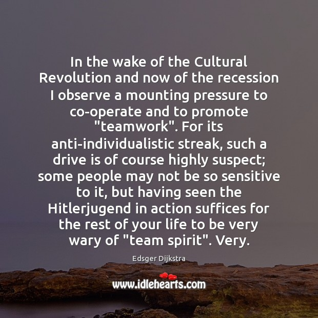 In the wake of the Cultural Revolution and now of the recession Edsger Dijkstra Picture Quote