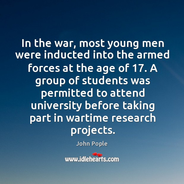 In the war, most young men were inducted into the armed forces at the age of 17. Image