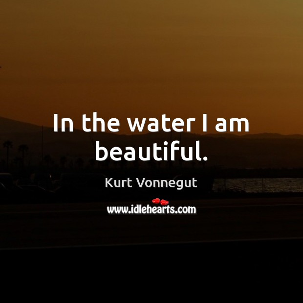 In the water I am beautiful. Image
