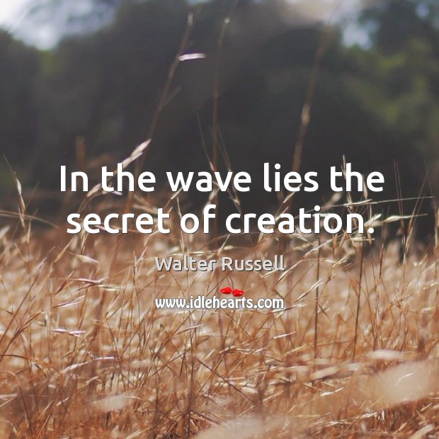 Image, In the wave lies the secret of creation.