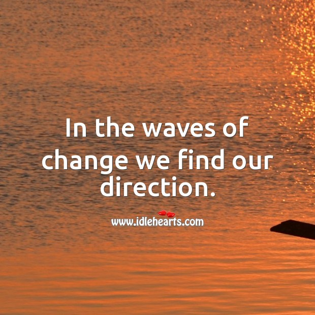 Image, In the waves of change we find our direction.