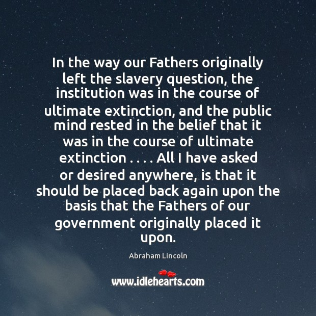 In the way our Fathers originally left the slavery question, the institution Image