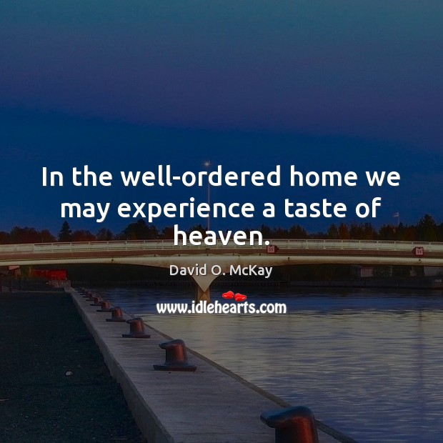 In the well-ordered home we may experience a taste of heaven. Image