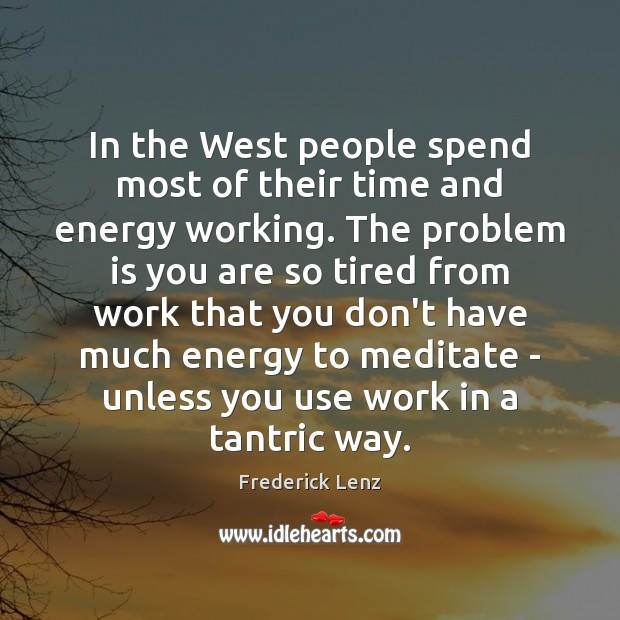 In the West people spend most of their time and energy working. Image