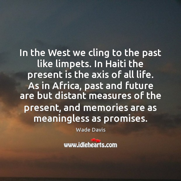 In the West we cling to the past like limpets. In Haiti Image